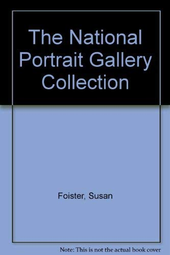 The National Portrait Gallery Collection: Foister, Susan & Gibson, Robin & Rogers, Malcolm & Simon,...