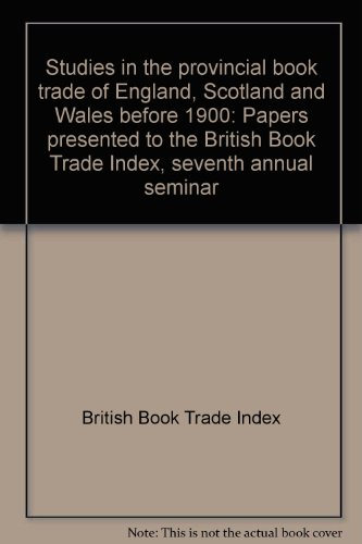 9780904020410: Studies in the provincial book trade of England, Scotland and Wales before 1900: Papers presented to the British Book Trade Index, seventh annual seminar