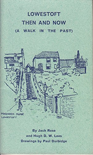 Lowestoft Then and Now: a Walk in the Past (9780904024029) by Jack Rose