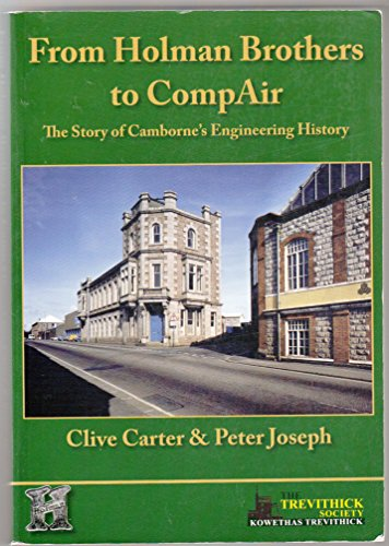 9780904040944: From Holman Brothers to Compair: The Story of Camborne's Engineering History