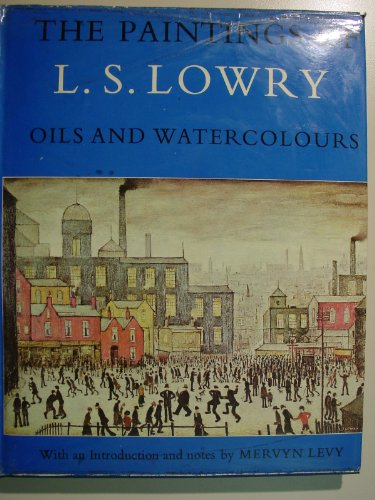 The Paintings of L. S. Lowry: Oils and Watercolours: Lowry, Laurence Stephen; Levy, Mervyn