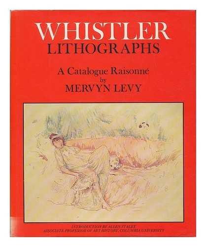 Whistler Lithographs: Catalogue Raisonne: Whistler, James McNeill