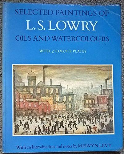 Selected Paintings of L. S. Lowry: Oils: Levy, Mervyn (intro.,