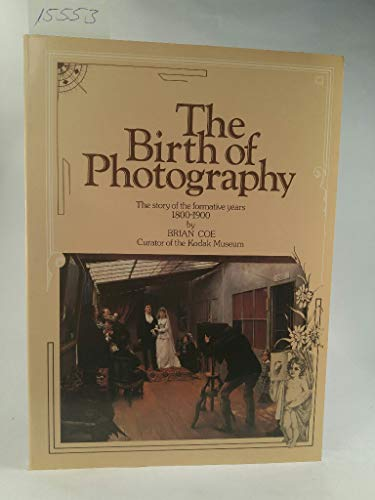 9780904069068: Birth of Photography: The Story of the Formative Years, 1800-1900 by Coe, Brian