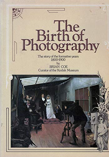 9780904069075: The birth of photography : the story of the formative years, 1800-1900 / by Brian Coe