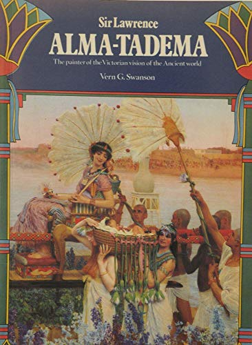 9780904069099: Sir Lawrence Alma-Tadema: The Painter of the Victorian Vision of the Ancient World