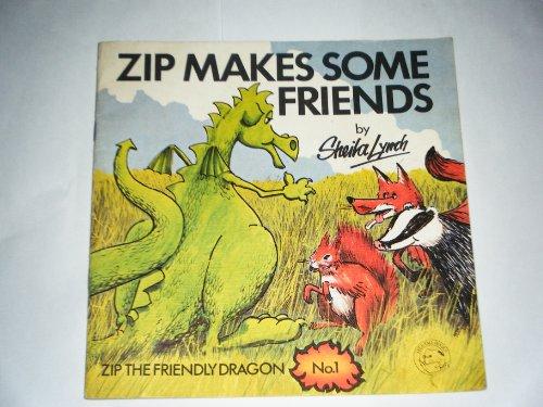 Zip Makes Some Friends : Zip the Friendly Dragon No. 1: Sheila Lynch