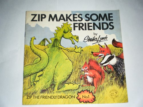 Zip Makes Some Friends : Zip the Friendly Dragon No. 1: Sheila Lynch