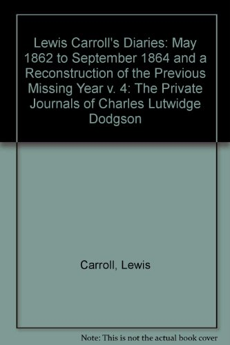 9780904117097: Lewis Carroll's Diaries: The Private Journals of Charles Lutwidge Dodgson: May 1862 to September 1864 and a Reconstruction of the Previous Missing Year v. 4