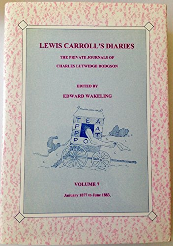 9780904117271: Lewis Carroll's Diaries: January 1877 to June 1883 v. 7: The Private Journals of Charles Lutwidge Dodgson