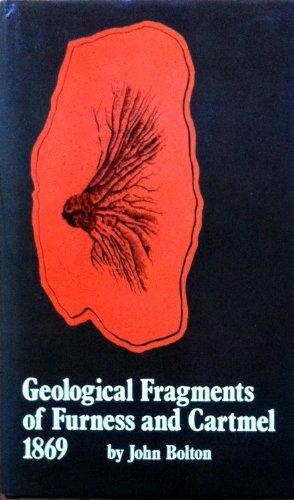 Geological Fragments of Furness and Cartmel: Bolton, John; Kellett,
