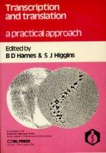 Transcription and Translation: A Practical Approach: B.D. Hames, S.
