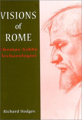 9780904152340: Visions of Rome: Thomas Ashby, Archaeologist