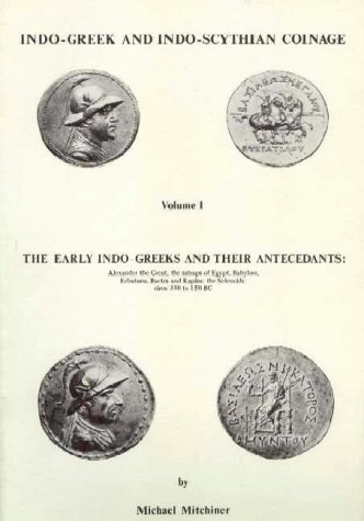 Indo-Greek and Indo-Scythian Coinage: The Early Indo-Greeks: Mitchiner, Michael