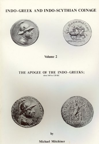 Indo-Greek and Indo-Scythian Coinage: The Apogee of: Mitchiner, Michael