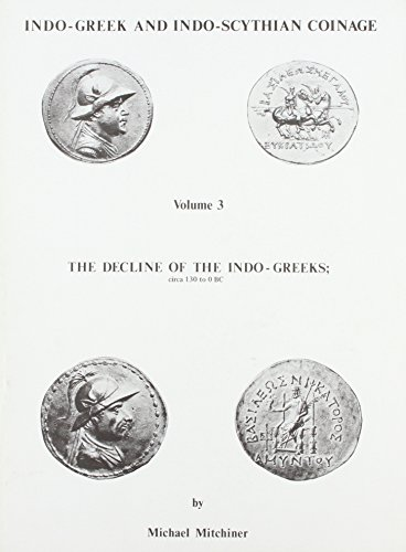 Indo-Greek and Indo-Scythian Coinage: Decline of the: Mitchiner, Michael