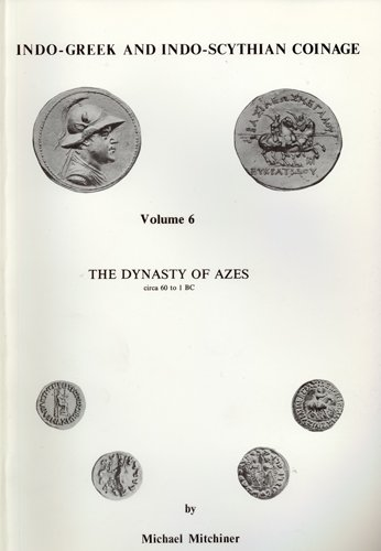 Indo-Greek and Indo-Scythian Coinage: The Dynasty of: Mitchiner, Michael