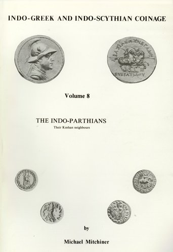 Indo-Greek and Indo-Scythian Coinage: The Indo-Parthians: Their: Michael Mitchiner