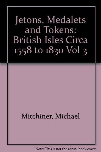 9780904173215: Jetons, Medalets and Tokens: British Isles Circa 1558-1830 v. 3: British Isles Circa 1558 to 1830 Vol 3