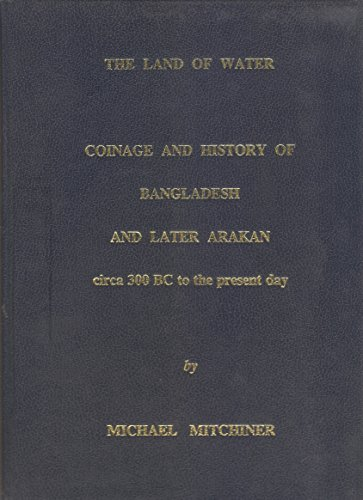9780904173260: The Land of Water: Coinage and History of Bangladesh and Later Arakan, Circa 300BC to the Present Day