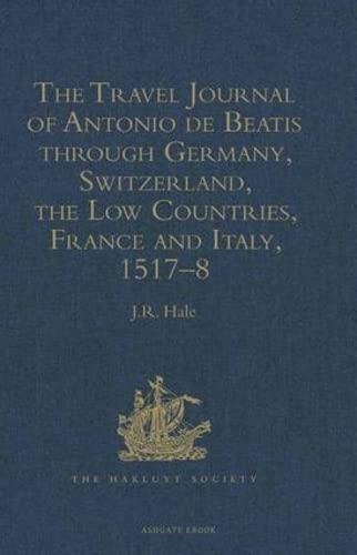 The Travel Journal of Antonio de Beatis: Beatis, Antonio de.