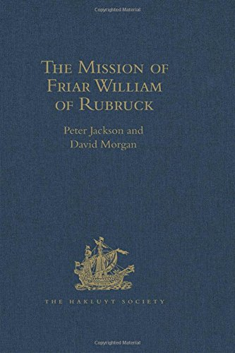 The Mission of Friar William of Rubruck: His Journey to the Court of the Great Khan Mongke, 1253-...