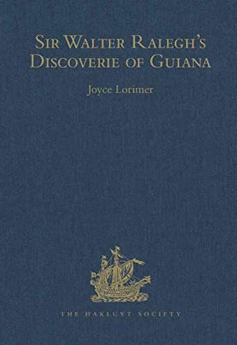 Sir Walter Ralegh's [Raleigh's] Discoverie of Guiana, [Hakluyt Society Series 3. Volume ...