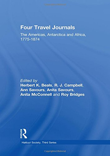 Four Travel Journals: The Americas, Antarctica and Africa / 1775-1874 (Hakluyt Society, Third Ser...
