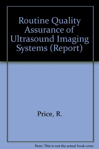 Routine Quality Assurance of Ultrasound Imaging Systems (Report) (9780904181821) by R. Price; etc.; M. Docker; K. Martin; D. McHugh; J. Pelmore