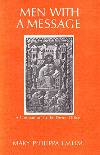 Men With A Message: A Companion To The Divine Office: Mary Philippa F.M.D.M.