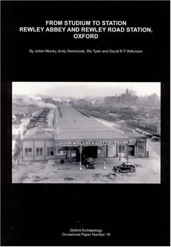 From Stadium to Station: Rewley Abbey and: Munby, Julian/ Simmonds,