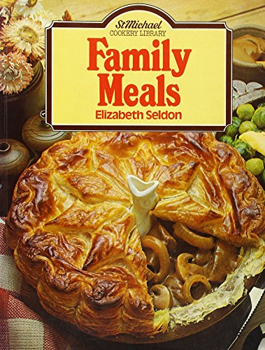 Family Meals (St Michael Cookery Library): Elizabeth Seldon