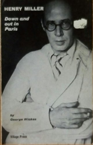 Henry Miller: Down and Out in Paris.: George Wickes.
