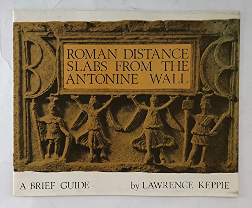 Roman Distance Slabs from the Antonine Wall: Keppie, Lawrence