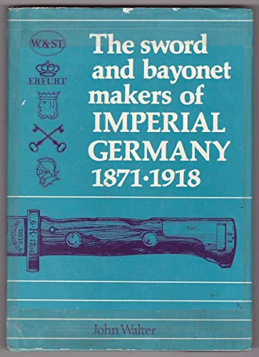 9780904256000: The sword and bayonet makers of Imperial Germany, 1871-1918