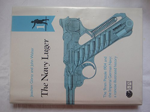 9780904256154: Navy Luger: The 9mm Pistole 1904 and the Imperial German Navy