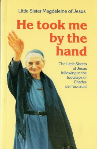 9780904287363: He Took Me by the Hand: The Little Sisters of Jesus Following in the Footsteps of Charles De Foucauld