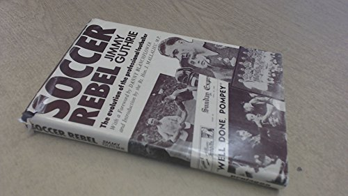 Soccer Rebel : The Evolution of a Professional Footballer