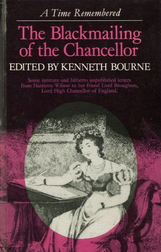 9780904291049: The blackmailing of the Chancellor: Some intimate and hitherto unpublished letters from Harriette Wilson to her friend Henry Brougham, Lord Chancellor of England (A Time remembered)