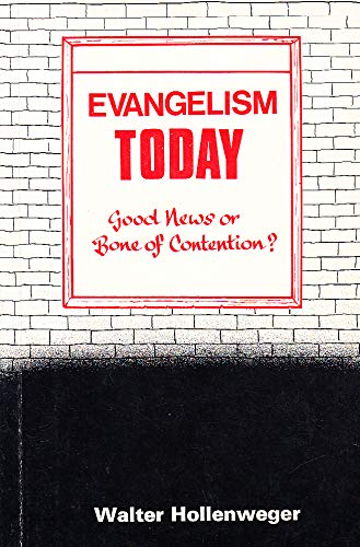 Evangelism Today Good News or Bone of Contention?: Hollenweger, Walter J.