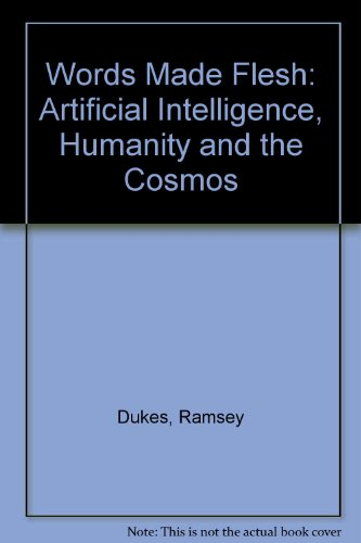 WORDS MADE FLESH: Artificial Intelligence, Humanity, and the Cosmos: Dukes, Ramsey