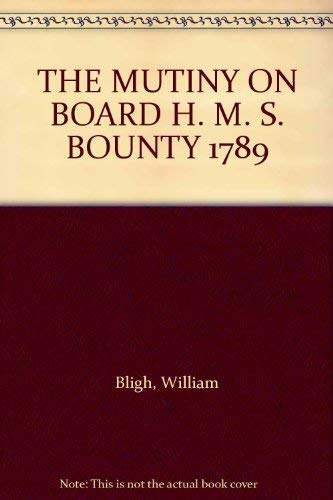 The Mutiny on Board H.M.S. Bounty 1789: Bligh, William
