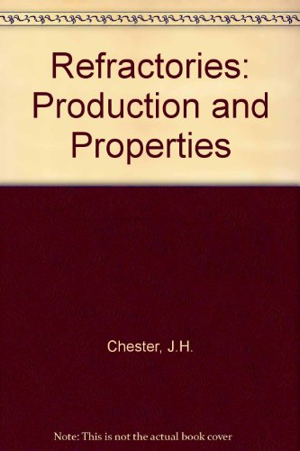 Refractories: Production and Properties: Chester, J.H.