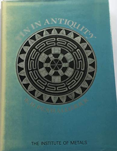 Tin in Antiquity: Its Mining and Trade: Penhallurick, R.D.