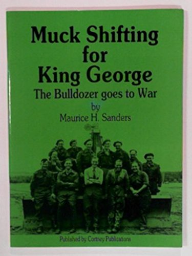 Muck shifting for King George: Bulldozer goes to war (0904378349) by Maurice H. SANDERS