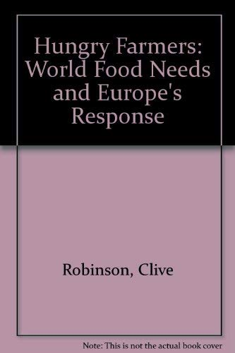 Hungry Farmers: World Food Needs and Europe's Response: Robinson, Clive