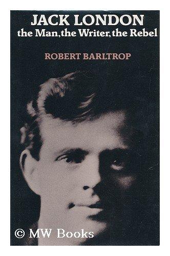 Jack London: The Man, the Writer, the: Robert Barltrop
