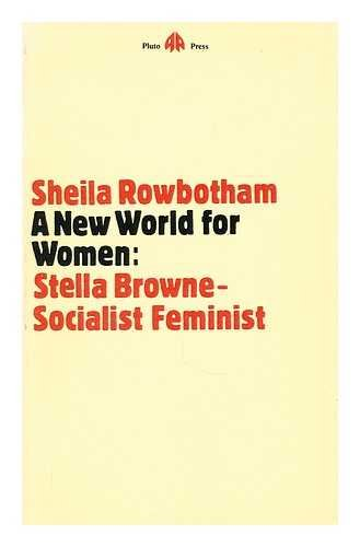 New World for Women: Stella Browne, Socialist Feminist: Sheila Rowbotham