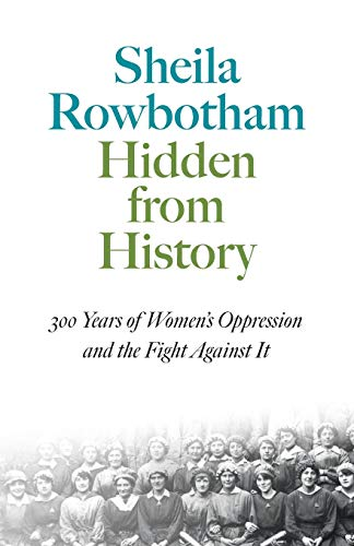 9780904383560: Hidden from History: 300 Years of Women's Oppression and the Fight Against It