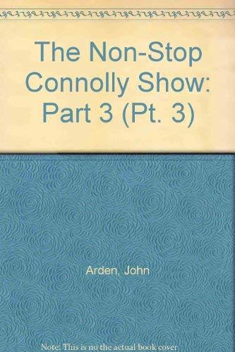 The Non-Stop Connolly Show: Part 3: Arden, John; D'Arcy, Margaretta